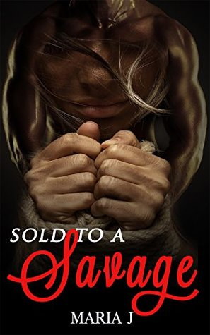 Sold To A Savage:: An African American Urban Romance