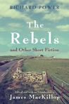 Rebels and Other Short Fiction by Richard Power