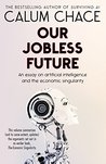 Our Jobless Future: An essay on artificial intelligence and the economic singularity