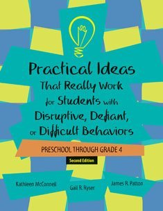 Practical Ideas That Really Work For Students With Disruptive, Defiant, Or Difficult Behaviors: Preschool Through Grade 4