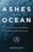 Ashes in the Ocean: A Son's Story of Living Through and Learning From His Father's Suicide