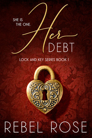 Her Debt (Lock and Key, #1) by Rebel Rose