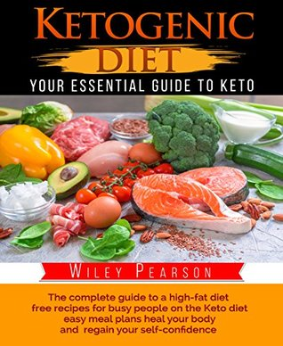 "Ketogenic Diet: The complete guide to a high-fat diet, free recipes for busy people on the Keto diet, easy meal plans heal your body, and regain your self-confidence: ""Your Essential Guide to Keto"""