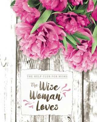 Help Club for Moms: The Wise Woman Loves