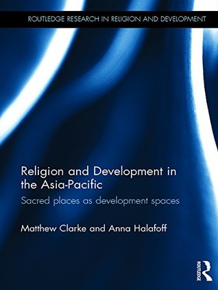 Religion and Development in the Asia-Pacific: Sacred places as development spaces (Routledge Research in Religion and Development)