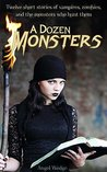 A Dozen Monsters: Vampires, Zombies, and the Monsters who hunt them
