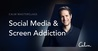 Social Media & Screen Addiction (Calm Masterclass #2)
