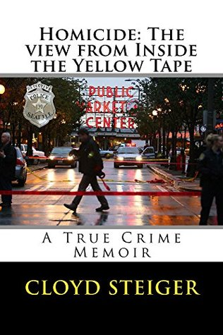 Homicide: The View from Inside the Yellow Tape: A True Crime Memoir