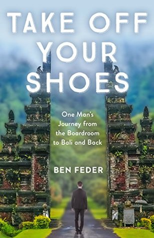 Take Off Your Shoes: One Man's Journey from the Boardroom to Bali and Back