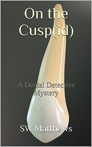 On the Cusp[id]: A Dental Detective Mystery (The Sonny Craig Stories #1)