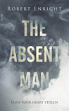 The Absent Man by Robert  Enright