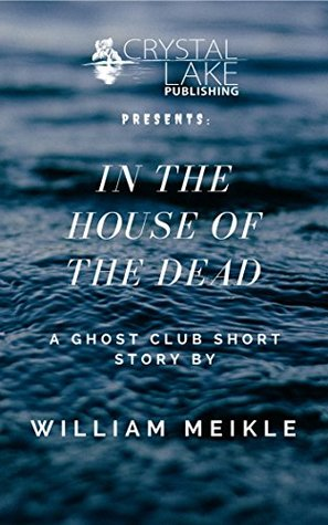 In the House of the Dead: A Ghost Club Short Story (Crystal Lake Shorts Book 1)