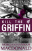 KILL THE GRIFFIN (Griffin # 2) by Morgan Hannah MacDonald