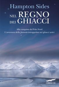Nel regno dei ghiacci: Alla conquista del Polo Nord: L'avventura della «Jeannette» intrappolata nei ghiacci artici