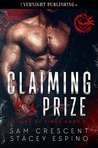 Claiming His Prize (Killer of Kings Book 5) by Sam Crescent