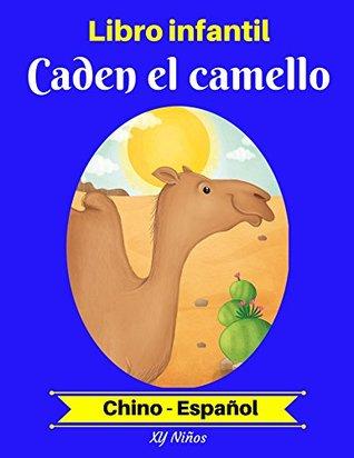 Libro infantil: Caden el camello (Chino-Español) (Chino-Español Libro infantil bilingüe nº 2)