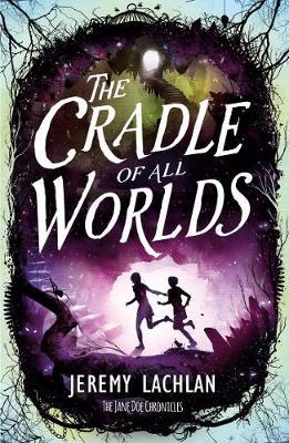 The Cradle of All Worlds by Jeremy Lachlan