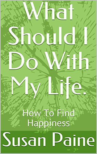 What Should I Do With My Life.: How To Find Happiness