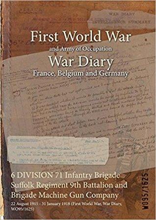 6 Division 71 Infantry Brigade Suffolk Regiment 9th Battalion and Brigade Machine Gun Company: 22 August 1915 - 31 January 1918 (First World War, War Diary, Wo95/1625)