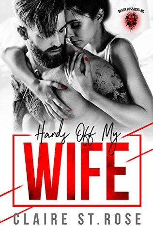 Hands Off My Wife Black Cossacks Mc By Claire St Rose