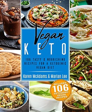 Vegan Keto: 106 Tasty & Nourishing Recipes For A Ketogenic Vegan Diet