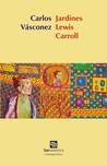 Jardines Lewis Carroll by Carlos Vásconez