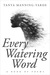 Every Watering Word by Tanya Manning-Yarde