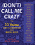 (Don't) Call Me Crazy