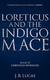 The Indigo Mace: Loreticus Intrigues Book 3: A rowdy murder-mystery in the heart of the old empire