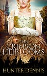 The Crimson Heirlooms by Hunter Dennis