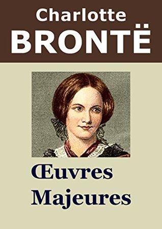 CHARLOTTE BRONTË - Oeuvres: Jane Eyre, Shirley, Le Professeur (Annoté)