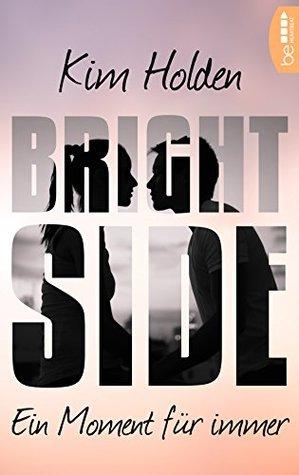 Bright Side - Ein Moment für immer by Kim Holden