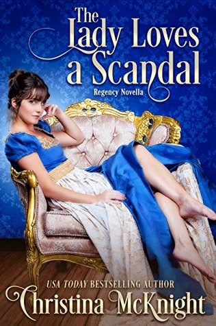The Lady Loves A Scandal: Regency Novella
