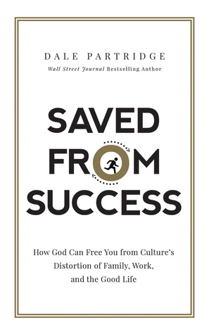saved-from-success-how-god-can-free-you-from-culture-s-distortion-of-family-work-and-the-good-life