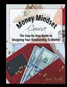 The Money Mindset Course: The Step-by-Step Guide to Designing Your Relationship to Money