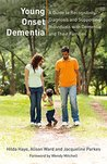 Young Onset Dementia: A Guide to Recognition, Diagnosis, and Supporting Individuals with Dementia and Their Families