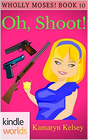Oh, Shoot! (Miss Fortune Series Kindle Worlds & Wholly Moses! Book 10)