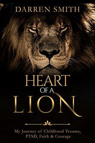 Heart of a Lion: My Journey of Childhood Trauma, PTSD, Faith & Courage