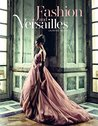 Fashion and Versailles by Laurence Benaïm