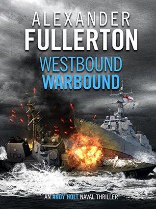 Westbound, Warbound (Andy Holt Naval Thrillers #1)