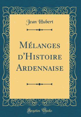 M'Langes D'Histoire Ardennaise (Classic Reprint)