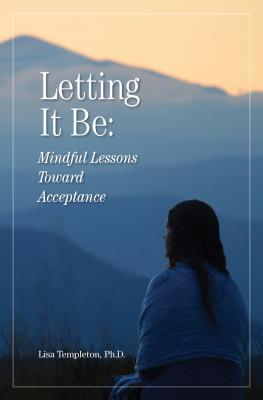 Letting It Be: Mindful Lessons Toward Acceptance