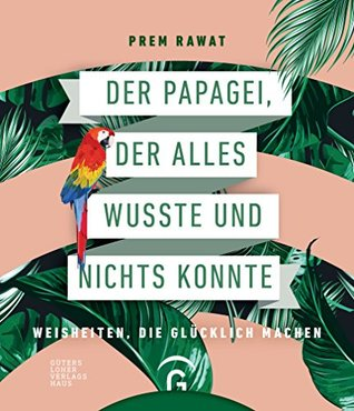 Der Papagei, der alles wusste und nichts konnte by Prem Rawat