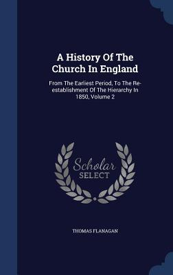 A History of the Church in England: From the Earliest Period, to the Re-Establishment of the Hierarchy in 1850; Volume 2