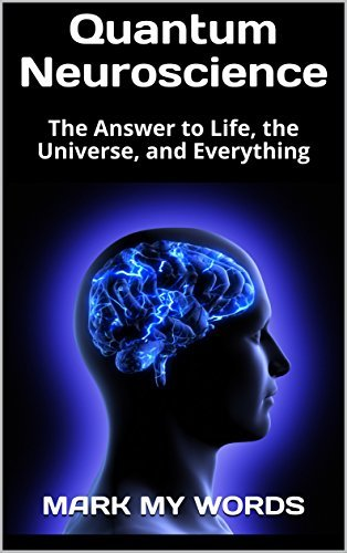 Quantum Neuroscience: The Answer to Life, the Universe, and Everything