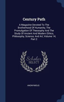Century Path: A Magazine Devoted to the Brotherhood of Humanity, the Promulgation of Theosophy and the Study of Ancient and Modern Ethics, Philosophy, Science, and Art, Volume 14, Part 2