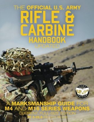 """The Official US Army Rifle and Carbine Handbook - Updated: A Marksmanship Guide for M4 and M16 Series Weapons: Current, Full-Size Edition - Giant 8.5"""" ... 3-22.9, FM 23-9)"""