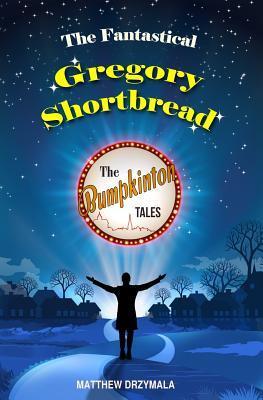 The Fantastical Gregory Shortbread