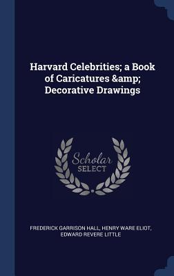 Harvard Celebrities; A Book of Caricatures & Decorative Drawings
