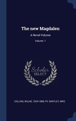 The New Magdalen: A Novel Volume; Volume 1